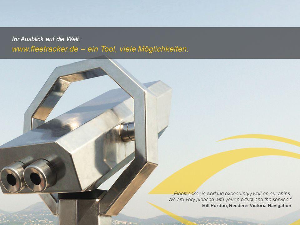 Ihr Ausblick auf die Welt: www.fleetracker.de – ein Tool, viele Möglichkeiten. Fleettracker is working exceedingly well on our ships. We are very plea