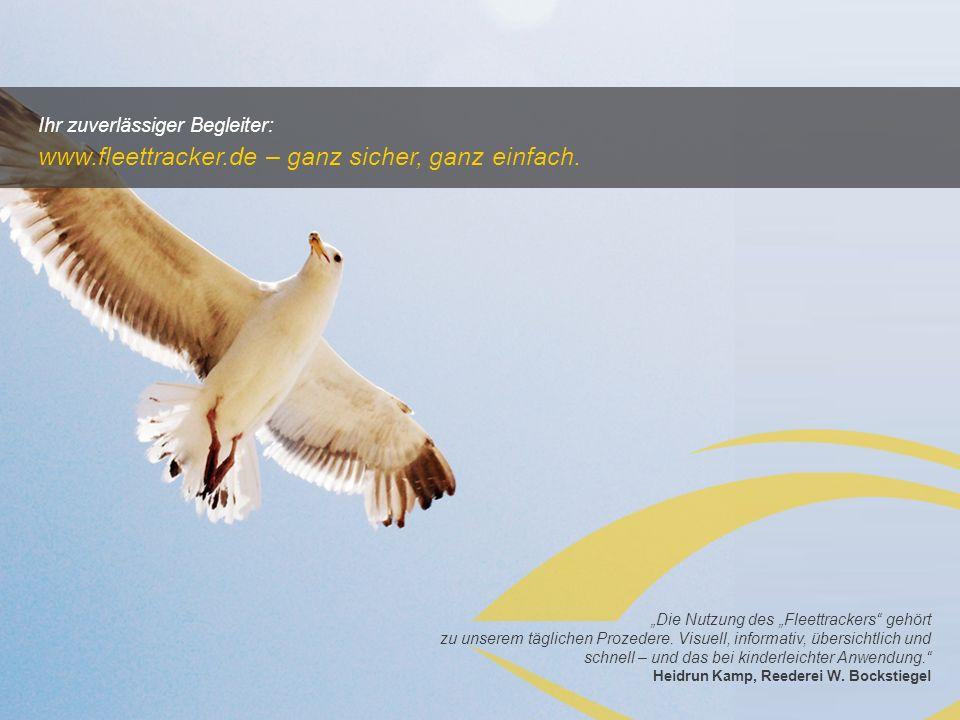 Ihr zuverlässiger Begleiter: www.fleettracker.de – ganz sicher, ganz einfach. Die Nutzung des Fleettrackers gehört zu unserem täglichen Prozedere. Vis