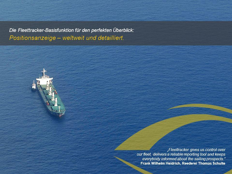 Die Fleettracker-Basisfunktion für den perfekten Überblick: Positionsanzeige – weltweit und detailliert. Fleettracker gives us control over our fleet,