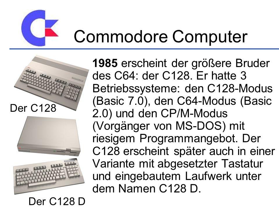 1985 erscheint der größere Bruder des C64: der C128. Er hatte 3 Betriebssysteme: den C128-Modus (Basic 7.0), den C64-Modus (Basic 2.0) und den CP/M-Mo