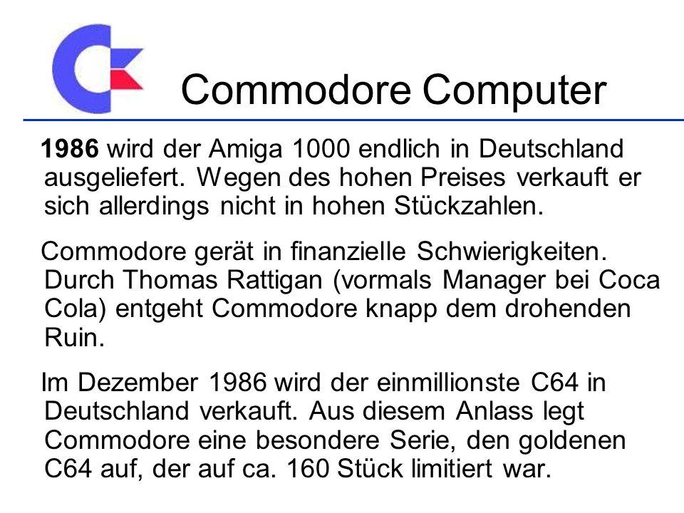1986 wird der Amiga 1000 endlich in Deutschland ausgeliefert. Wegen des hohen Preises verkauft er sich allerdings nicht in hohen Stückzahlen. Commodor
