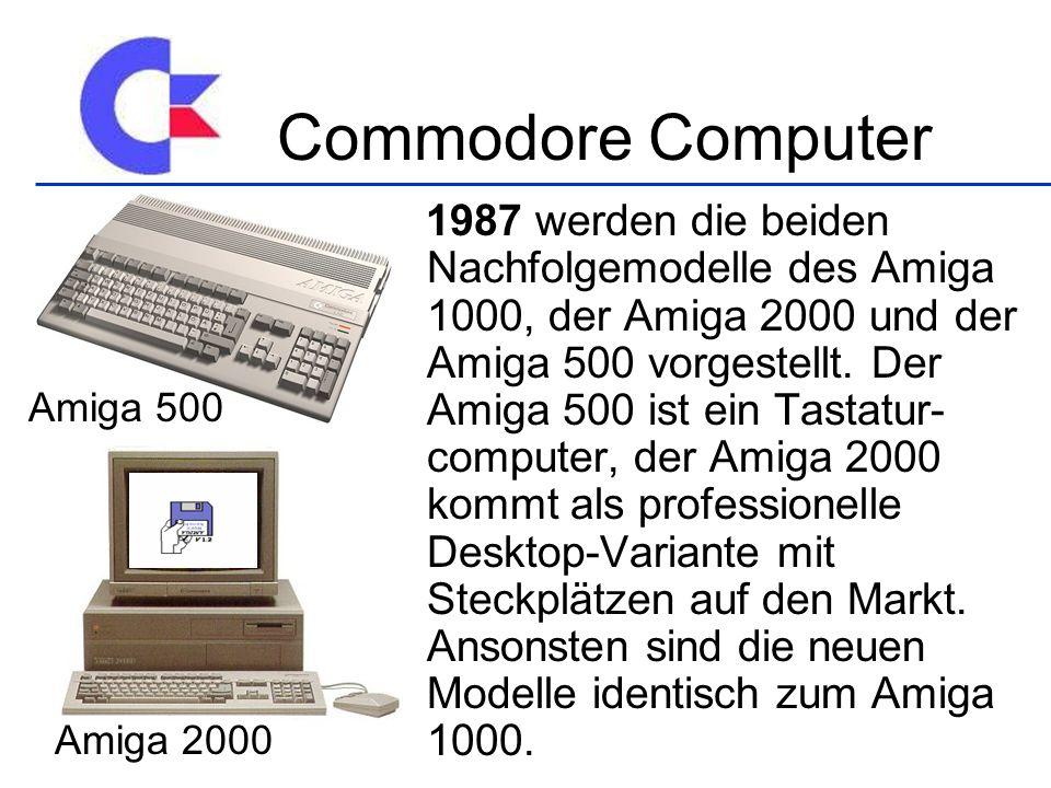 1987 werden die beiden Nachfolgemodelle des Amiga 1000, der Amiga 2000 und der Amiga 500 vorgestellt. Der Amiga 500 ist ein Tastatur- computer, der Am
