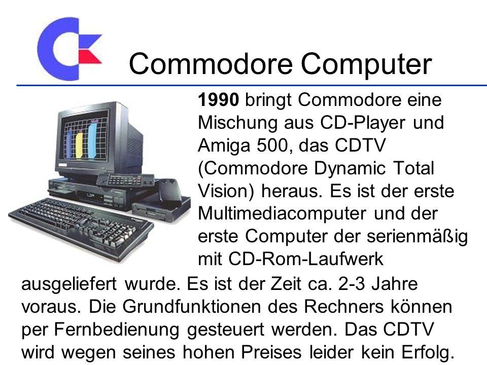 1990 bringt Commodore eine Mischung aus CD-Player und Amiga 500, das CDTV (Commodore Dynamic Total Vision) heraus. Es ist der erste Multimediacomputer