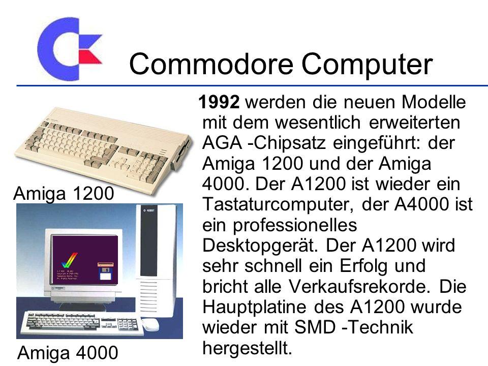 1992 werden die neuen Modelle mit dem wesentlich erweiterten AGA -Chipsatz eingeführt: der Amiga 1200 und der Amiga 4000. Der A1200 ist wieder ein Tas