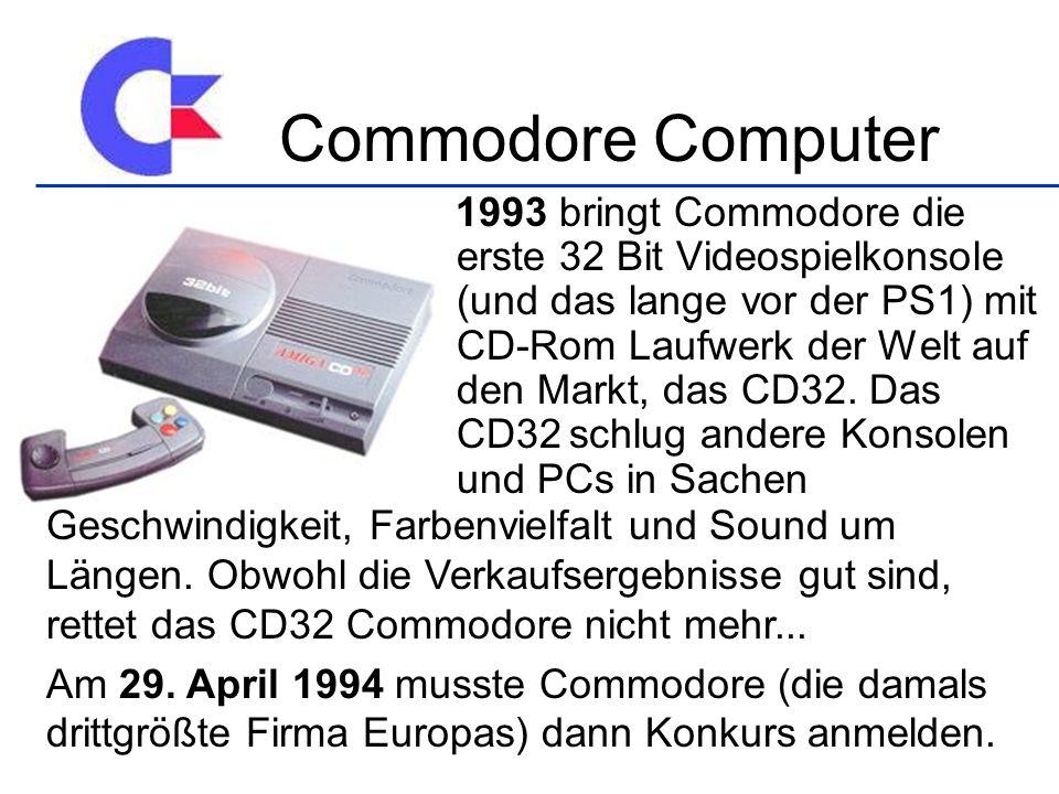 1993 bringt Commodore die erste 32 Bit Videospielkonsole (und das lange vor der PS1) mit CD-Rom Laufwerk der Welt auf den Markt, das CD32.
