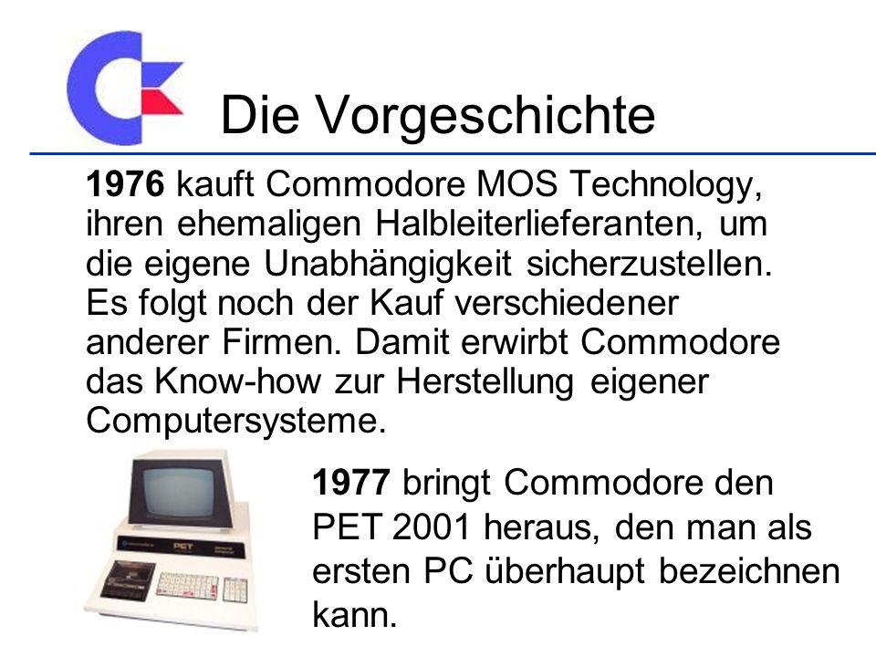 Die Vorgeschichte 1976 kauft Commodore MOS Technology, ihren ehemaligen Halbleiterlieferanten, um die eigene Unabhängigkeit sicherzustellen. Es folgt