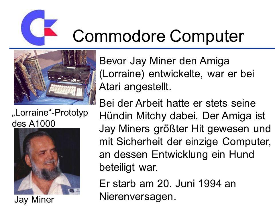 Bevor Jay Miner den Amiga (Lorraine) entwickelte, war er bei Atari angestellt. Bei der Arbeit hatte er stets seine Hündin Mitchy dabei. Der Amiga ist