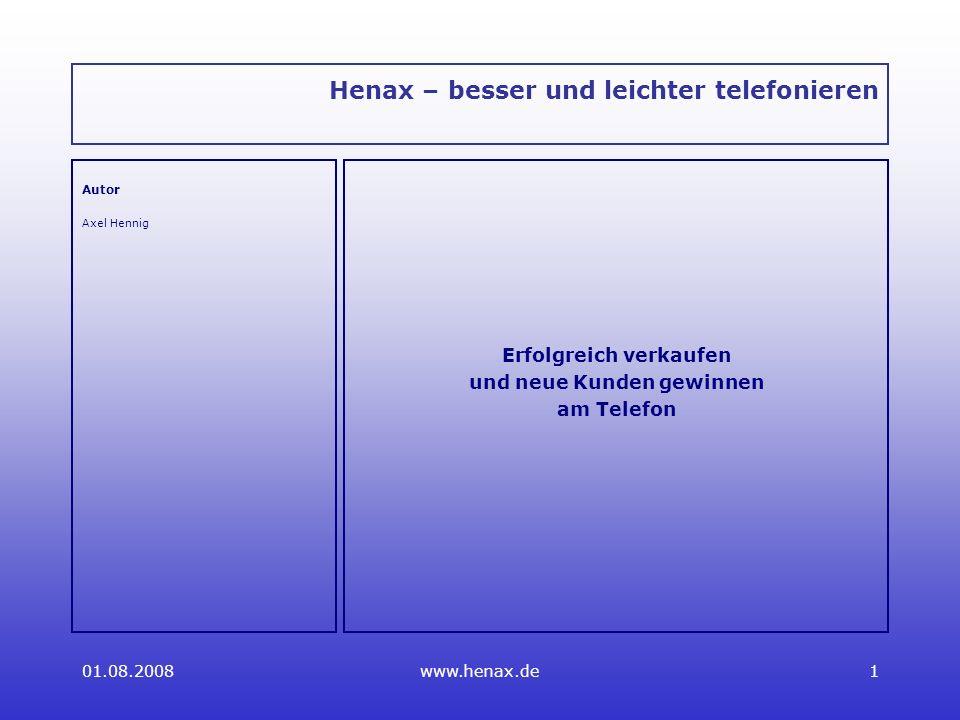 01.08.2008www.henax.de1 Henax – besser und leichter telefonieren Autor Axel Hennig Erfolgreich verkaufen und neue Kunden gewinnen am Telefon