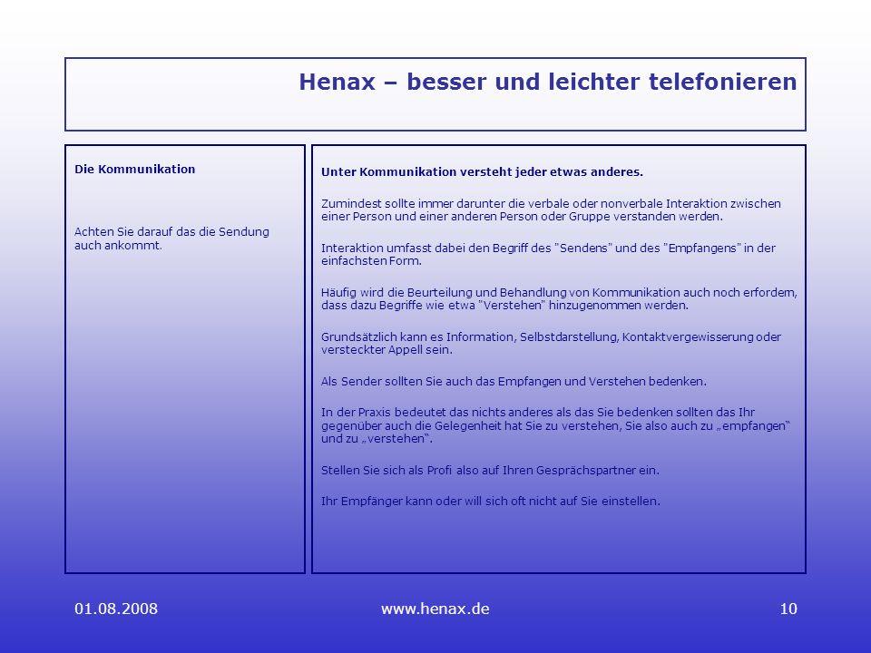 01.08.2008www.henax.de10 Henax – besser und leichter telefonieren Die Kommunikation Achten Sie darauf das die Sendung auch ankommt.