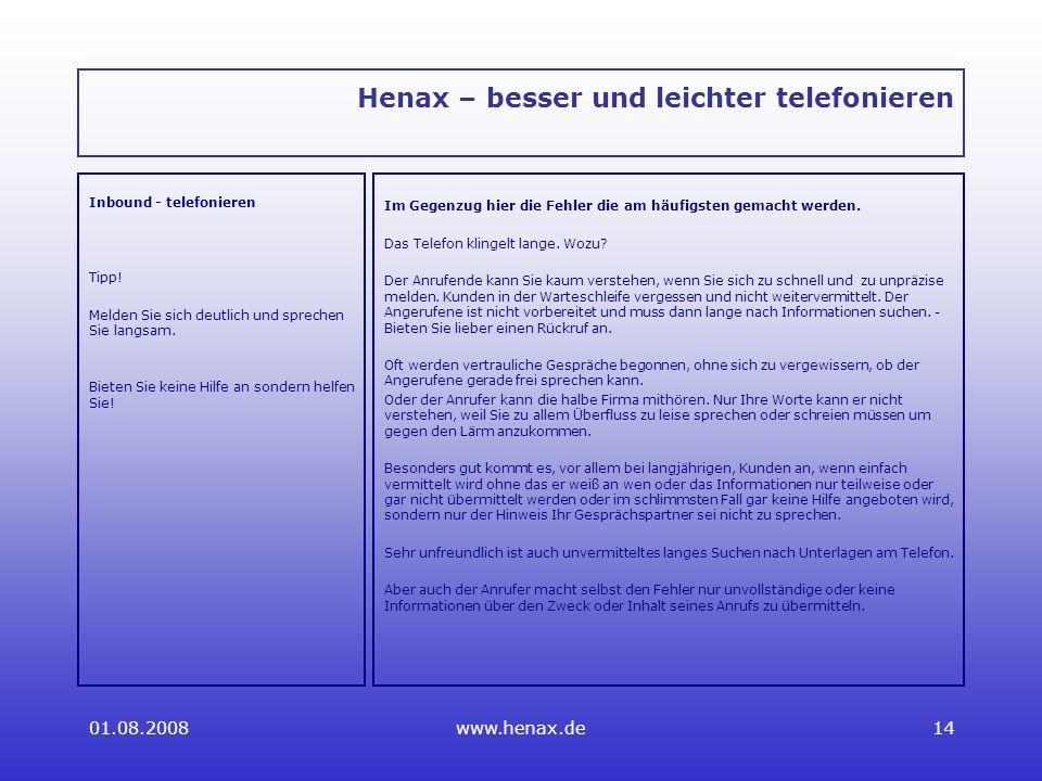 01.08.2008www.henax.de14 Henax – besser und leichter telefonieren Inbound - telefonieren Tipp.