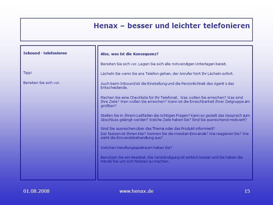 01.08.2008www.henax.de15 Henax – besser und leichter telefonieren Inbound - telefonieren Tipp.