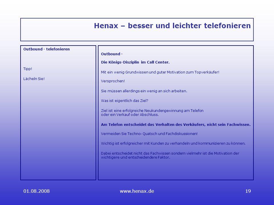 01.08.2008www.henax.de19 Henax – besser und leichter telefonieren Outbound - telefonieren Tipp.