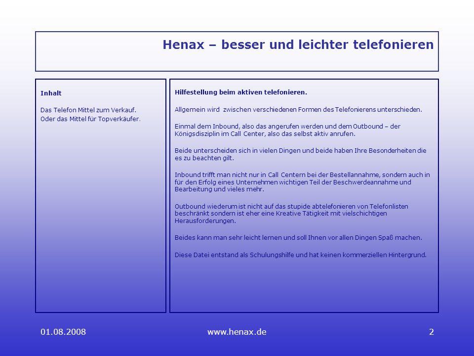 01.08.2008www.henax.de2 Henax – besser und leichter telefonieren Inhalt Das Telefon Mittel zum Verkauf.