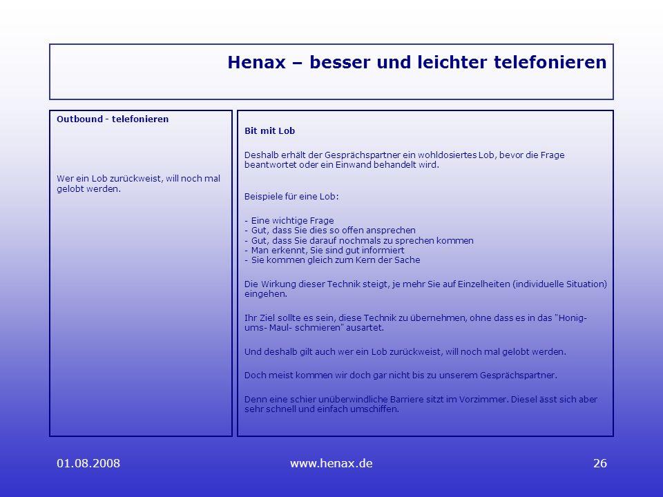 01.08.2008www.henax.de26 Henax – besser und leichter telefonieren Outbound - telefonieren Wer ein Lob zurückweist, will noch mal gelobt werden.