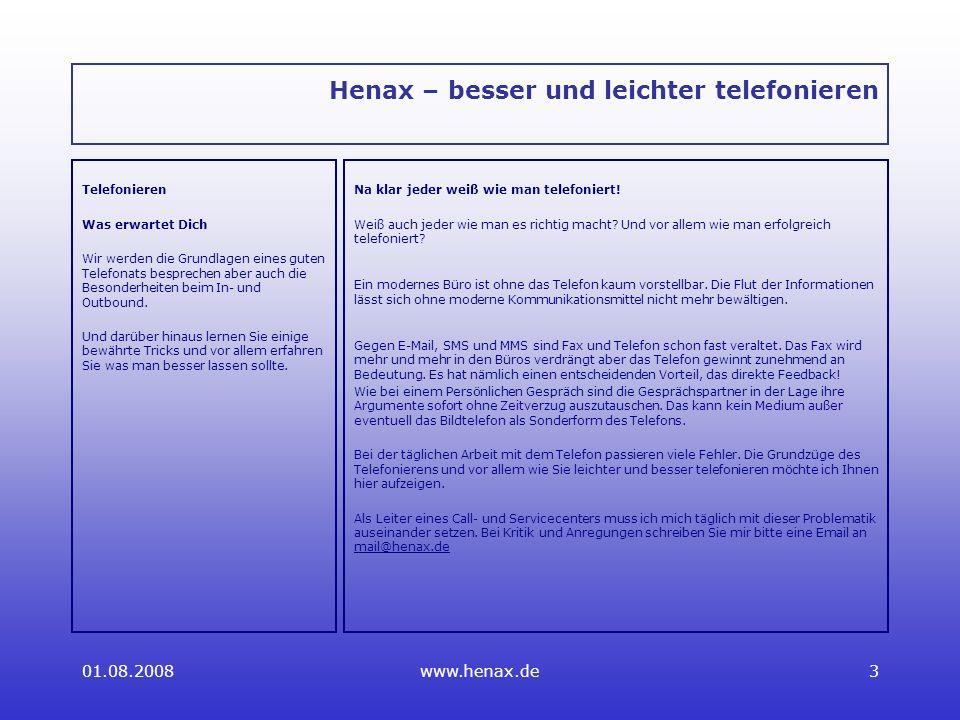 01.08.2008www.henax.de3 Henax – besser und leichter telefonieren Telefonieren Was erwartet Dich Wir werden die Grundlagen eines guten Telefonats besprechen aber auch die Besonderheiten beim In- und Outbound.