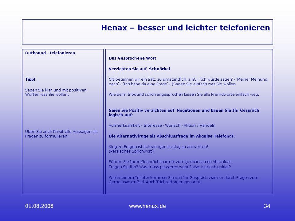 01.08.2008www.henax.de34 Henax – besser und leichter telefonieren Outbound - telefonieren Tipp.
