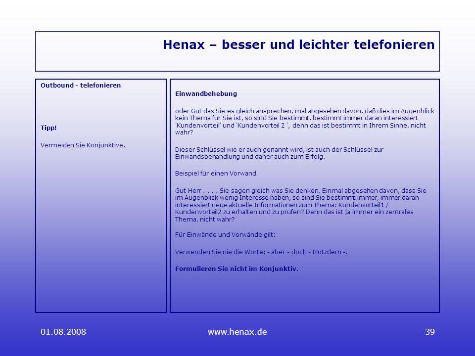 01.08.2008www.henax.de39 Henax – besser und leichter telefonieren Outbound - telefonieren Tipp.
