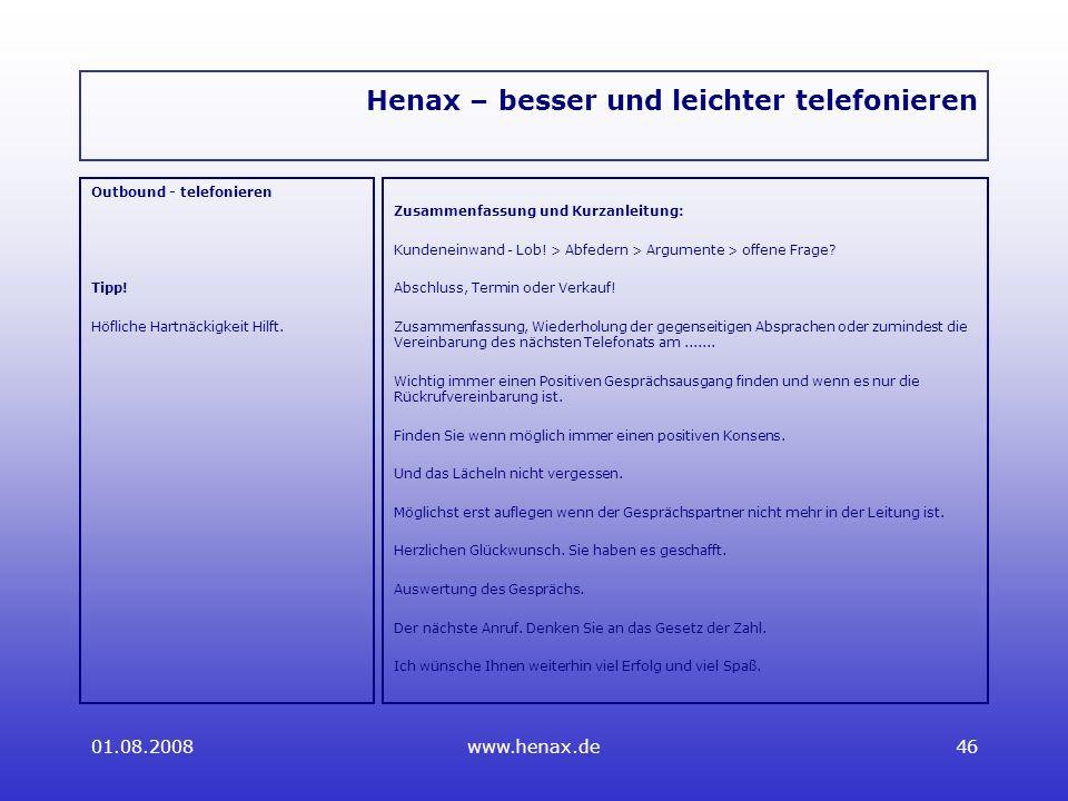 01.08.2008www.henax.de46 Henax – besser und leichter telefonieren Outbound - telefonieren Tipp.