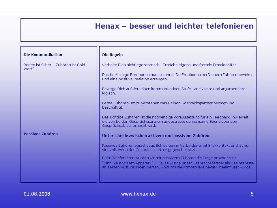 01.08.2008www.henax.de5 Henax – besser und leichter telefonieren Die Kommunikation Reden ist Silber – Zuhören ist Gold - Wert .