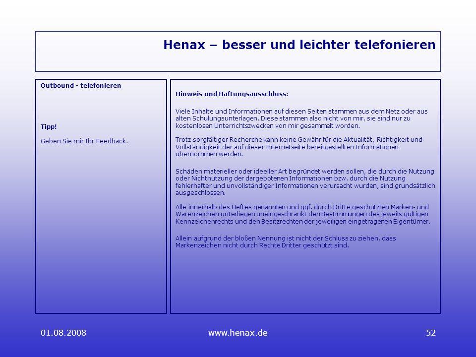 01.08.2008www.henax.de52 Henax – besser und leichter telefonieren Outbound - telefonieren Tipp.