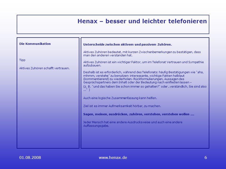 01.08.2008www.henax.de6 Henax – besser und leichter telefonieren Die Kommunikation Tipp Aktives Zuhören schafft vertrauen.