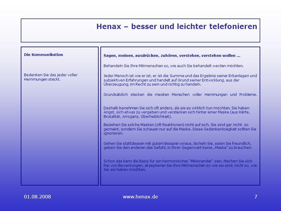 01.08.2008www.henax.de7 Henax – besser und leichter telefonieren Die Kommunikation Bedenken Sie das jeder voller Hemmungen steckt.