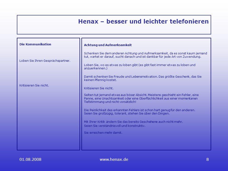 01.08.2008www.henax.de8 Henax – besser und leichter telefonieren Die Kommunikation Loben Sie Ihren Gesprächspartner.