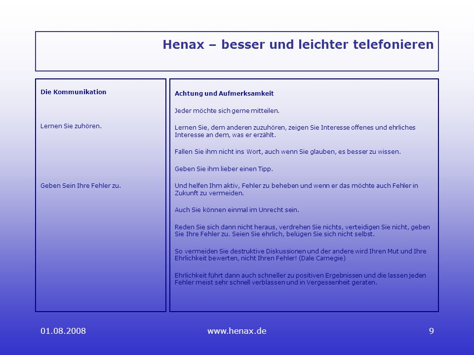01.08.2008www.henax.de9 Henax – besser und leichter telefonieren Die Kommunikation Lernen Sie zuhören.