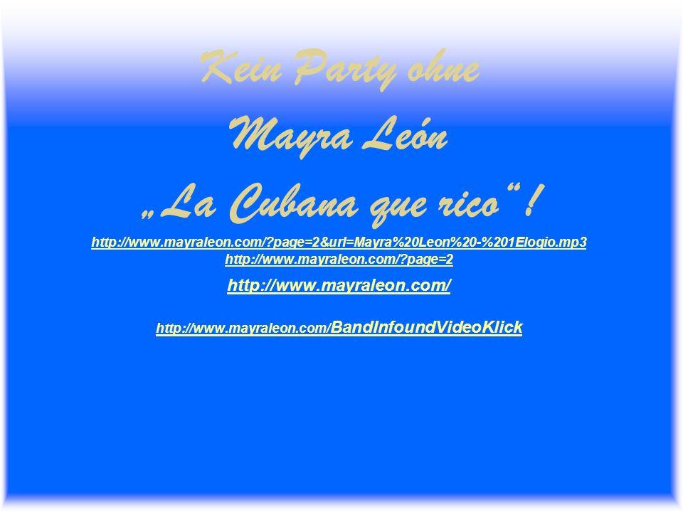 Mayra Leon y su Banda Cubana Frauenpower Salsabor de Mujer Alleinunterhalterin oder mit bis zu 12 Musiker/innen aus Kuba http://www.mayraleon.com/BandInfoundVideoKlick http://ww.mayrleon.com/FrauenPowerSalsabordeMujer1.pps http://www.mayraleon.com/BandInfoundVideoKlick http://ww.mayrleon.com/FrauenPowerSalsabordeMujer1.pps
