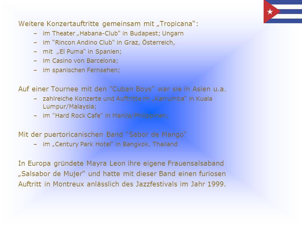 Weitere Konzertauftritte gemeinsam mit Tropicana: –im Theater Habana-Club in Budapest; Ungarn –im Rincon Andino Club in Graz, Österreich, –mit El Puma