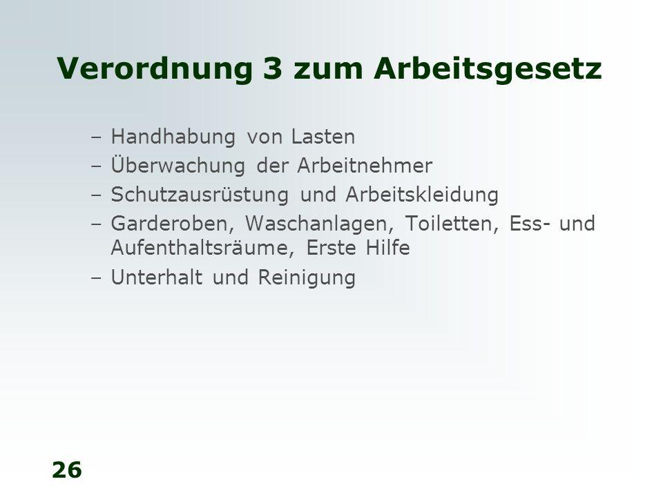 26 Verordnung 3 zum Arbeitsgesetz –Handhabung von Lasten –Überwachung der Arbeitnehmer –Schutzausrüstung und Arbeitskleidung –Garderoben, Waschanlagen
