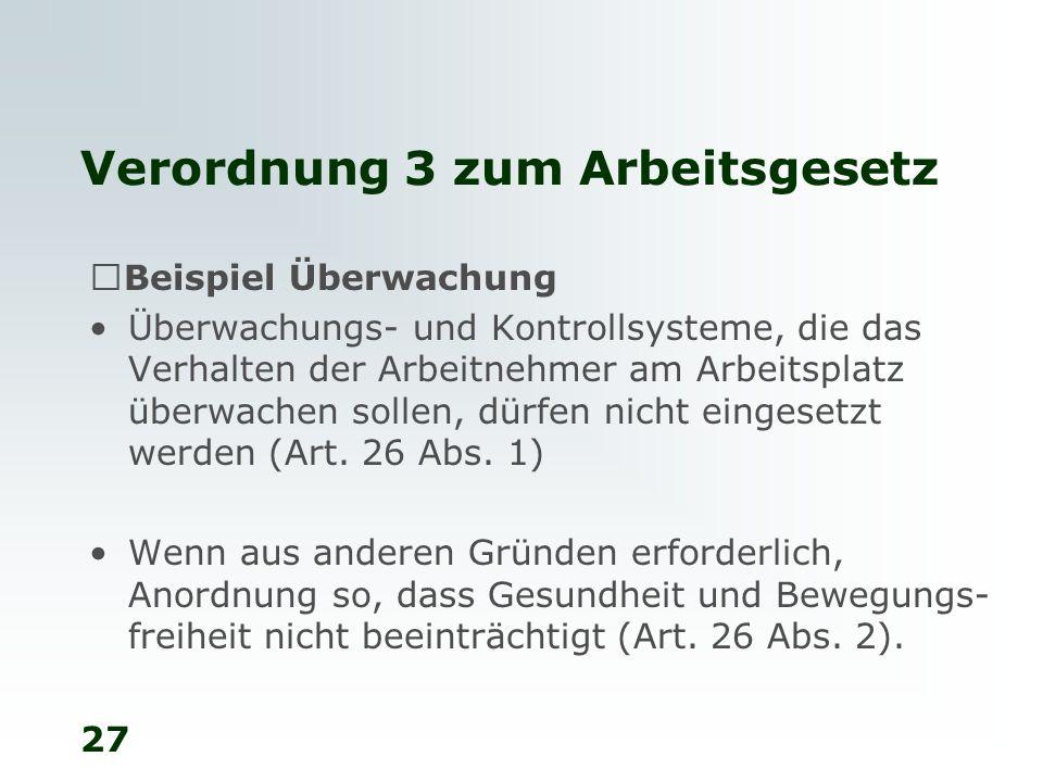 27 Verordnung 3 zum Arbeitsgesetz Beispiel Überwachung Überwachungs- und Kontrollsysteme, die das Verhalten der Arbeitnehmer am Arbeitsplatz überwache