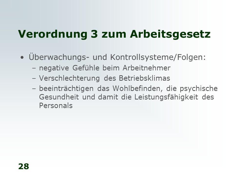 28 Verordnung 3 zum Arbeitsgesetz Überwachungs- und Kontrollsysteme/Folgen: –negative Gefühle beim Arbeitnehmer –Verschlechterung des Betriebsklimas –