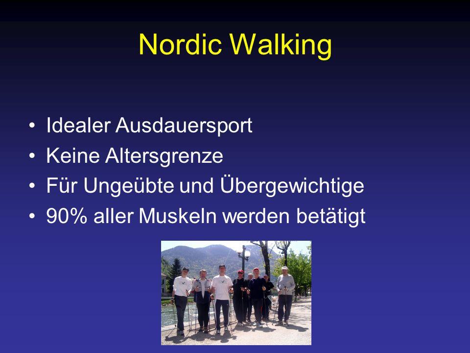 Nordic Walking Idealer Ausdauersport Keine Altersgrenze Für Ungeübte und Übergewichtige 90% aller Muskeln werden betätigt
