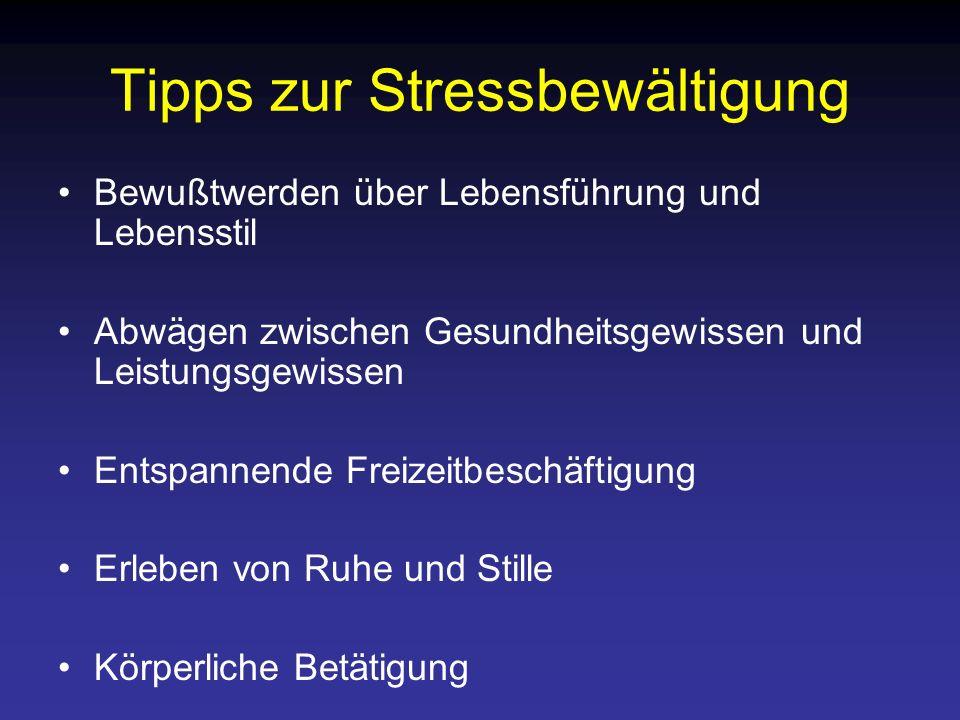 Tipps zur Stressbewältigung Bewußtwerden über Lebensführung und Lebensstil Abwägen zwischen Gesundheitsgewissen und Leistungsgewissen Entspannende Fre