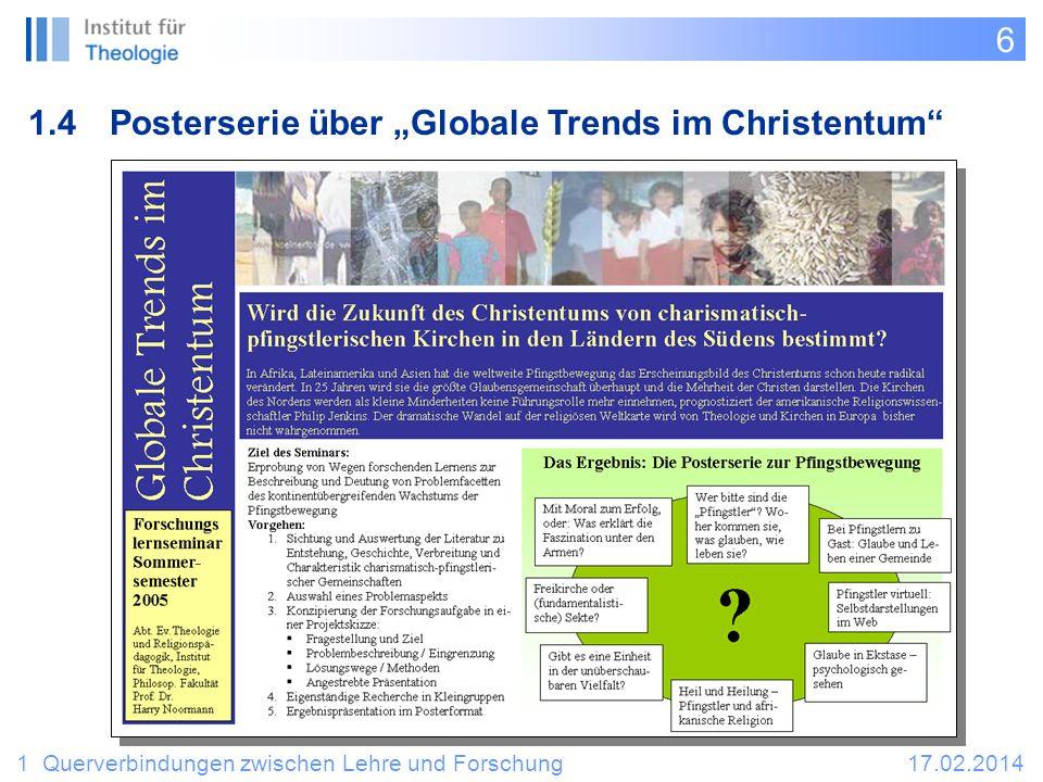 6 1 Querverbindungen zwischen Lehre und Forschung17.02.2014 1.4Posterserie über Globale Trends im Christentum