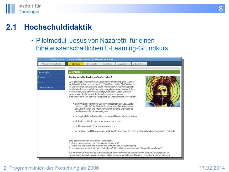 8 2.1Hochschuldidaktik 2 Programmlinien der Forschung ab 200617.02.2014 Pilotmodul Jesus von Nazareth für einen bibelwissenschaftlichen E-Learning-Grundkurs