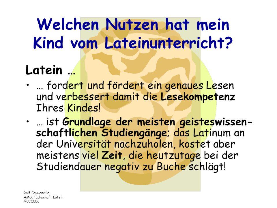 Rolf Faymonville AMG, Fachschaft Latein ©032006 Welchen Nutzen hat mein Kind vom Lateinunterricht? Latein… … ist die Muttersprache Europas! (Selbst im