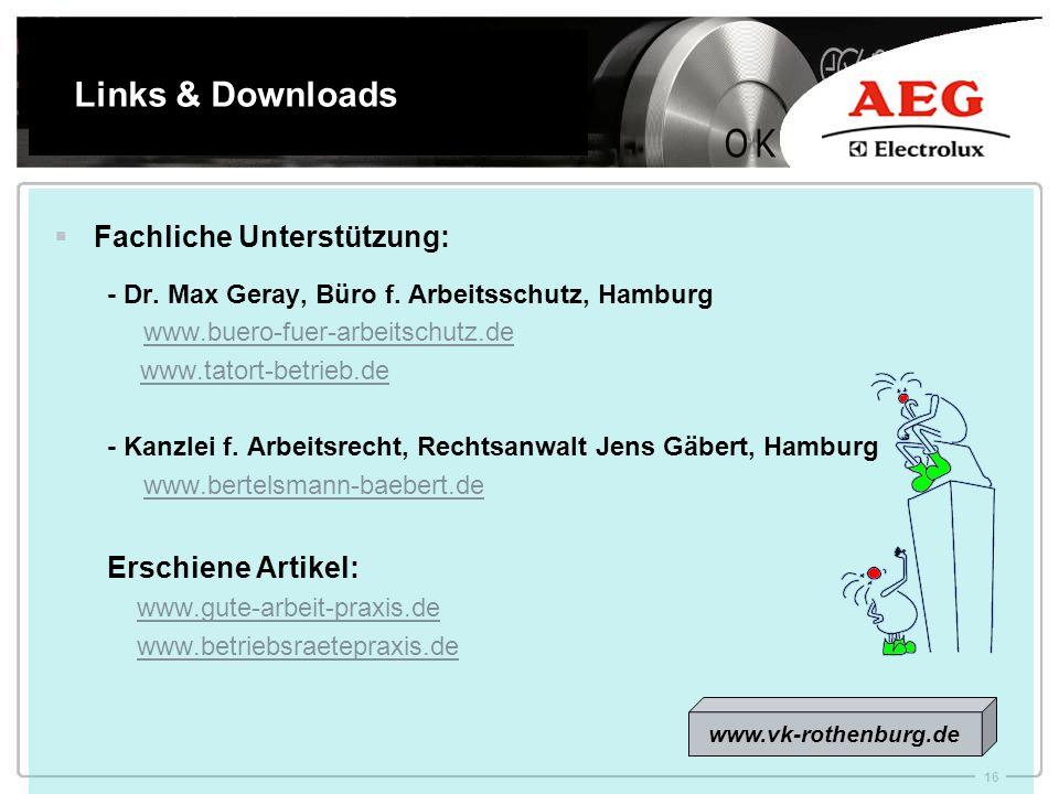 16 Links & Downloads Fachliche Unterstützung: - Dr. Max Geray, Büro f. Arbeitsschutz, Hamburg www.buero-fuer-arbeitschutz.de www.tatort-betrieb.de - K