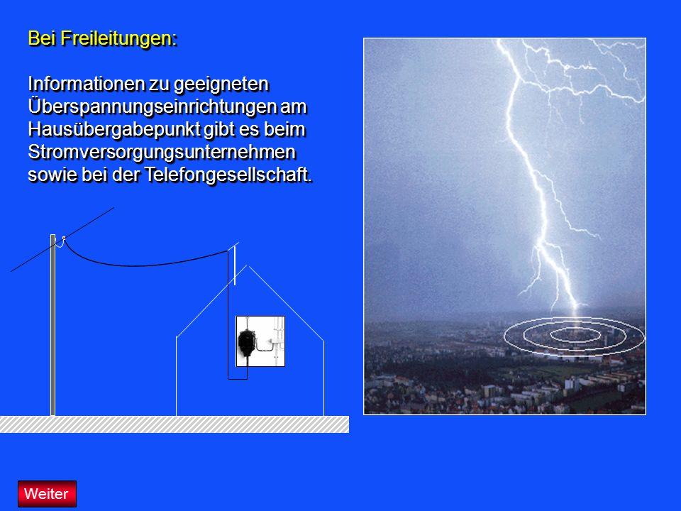 Weiter Bei Freileitungen: Informationen zu geeigneten Überspannungseinrichtungen am Hausübergabepunkt gibt es beim Stromversorgungsunternehmen sowie b