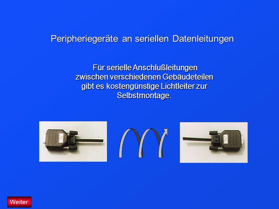 Weiter Für serielle Anschlußleitungen zwischen verschiedenen Gebäudeteilen gibt es kostengünstige Lichtleiter zur Selbstmontage. Peripheriegeräte an s