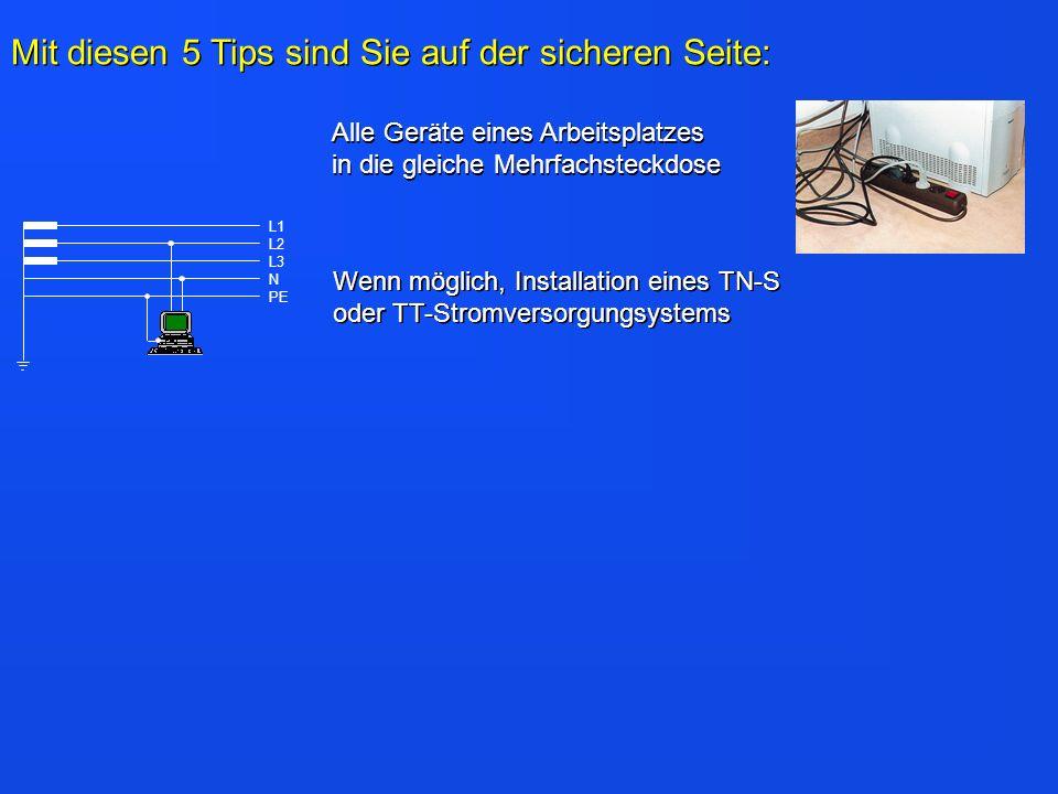 L1 L2 L3 N PE Alle Geräte eines Arbeitsplatzes in die gleiche Mehrfachsteckdose Wenn möglich, Installation eines TN-S oder TT-Stromversorgungsystems M