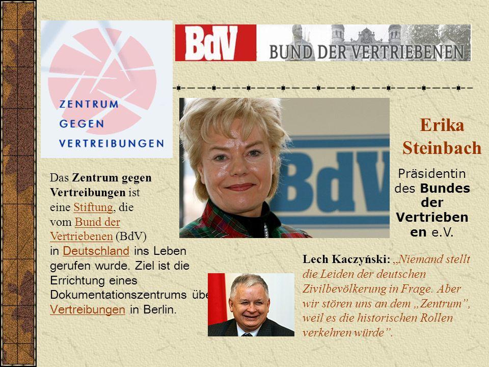 Erika Steinbach Das Zentrum gegen Vertreibungen ist eine Stiftung, die vom Bund der Vertriebenen (BdV)StiftungBund der Vertriebenen in Deutschland ins Leben gerufen wurde.
