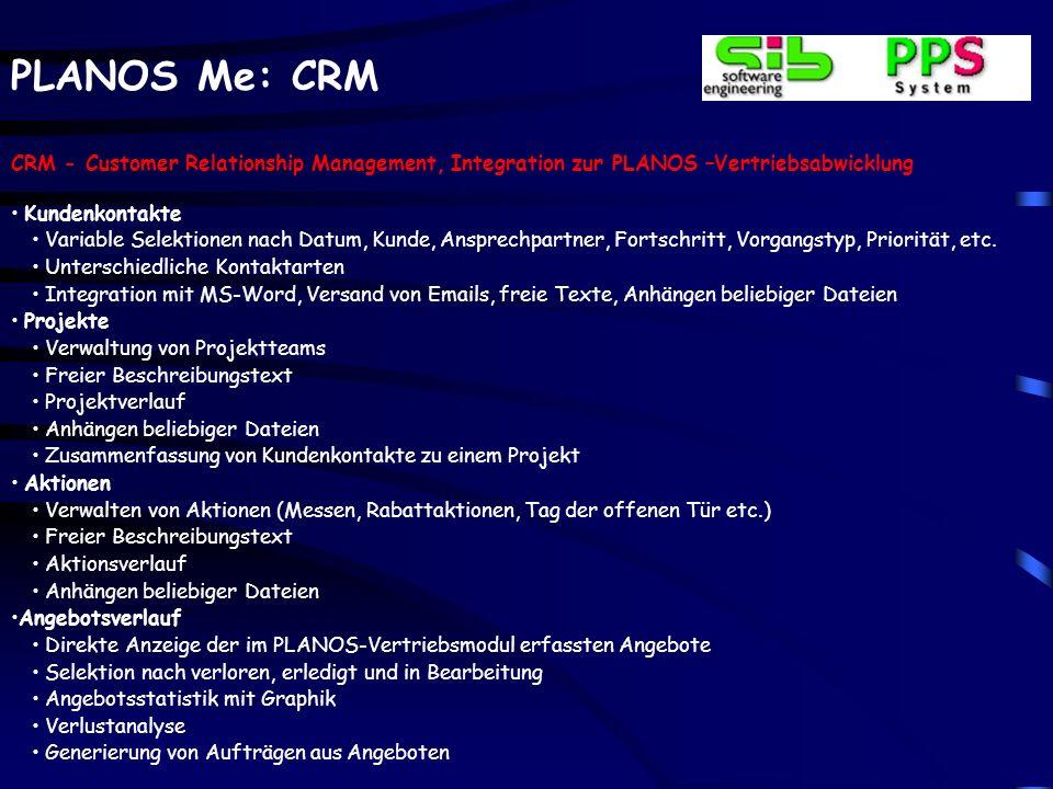 PLANOS Me: CRM CRM - Customer Relationship Management, Integration zur PLANOS –Vertriebsabwicklung Kundenkontakte Variable Selektionen nach Datum, Kunde, Ansprechpartner, Fortschritt, Vorgangstyp, Priorität, etc.