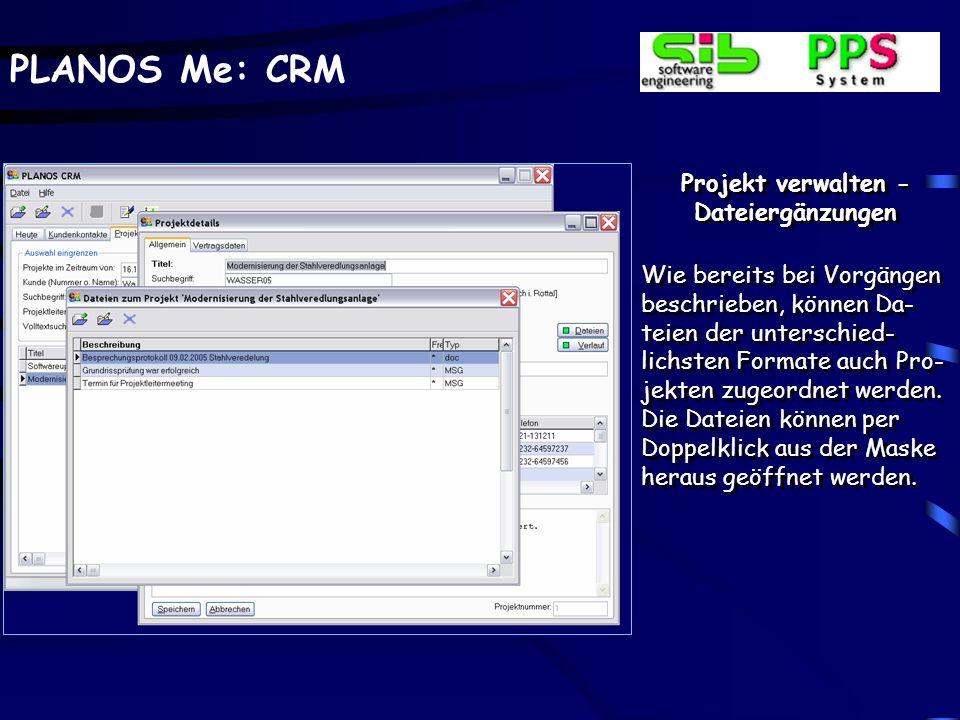 PLANOS Me: CRM Projekte definieren und verwalten Einzelne Projekte können verwaltet und mit Eck- daten, wie z.B.