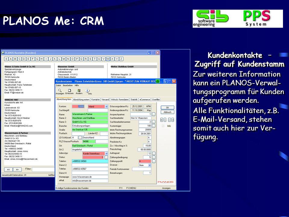 PLANOS Me: CRM Kundenkontakte – Zugriff auf Kundenstamm Zur weiteren Information kann ein PLANOS-Verwal- tungsprogramm für Kunden aufgerufen werden.