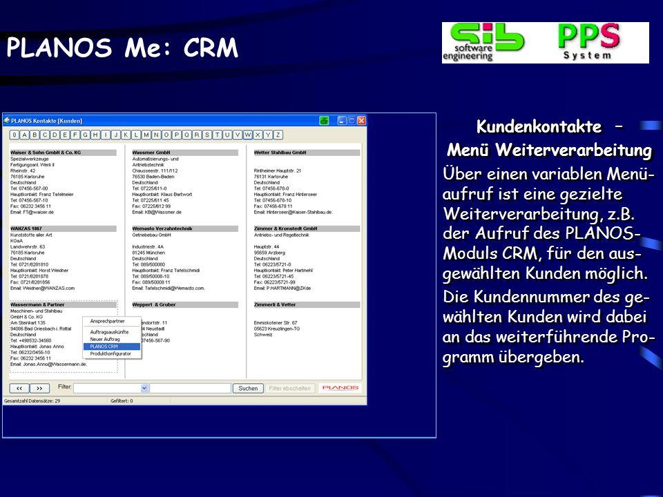 PLANOS Me: CRM Kundenkontakte – Menü Weiterverarbeitung Über einen variablen Menü- aufruf ist eine gezielte Weiterverarbeitung, z.B.