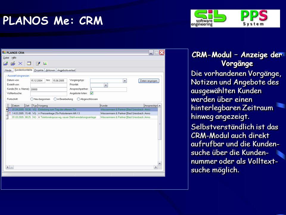 PLANOS Me: CRM Angebotsverlauf – Weitere Verarbeitungsschritte Es kann auch aus dem CRM- Modul heraus ein aus dem Angebot generierter Auf- trag geändert werden.