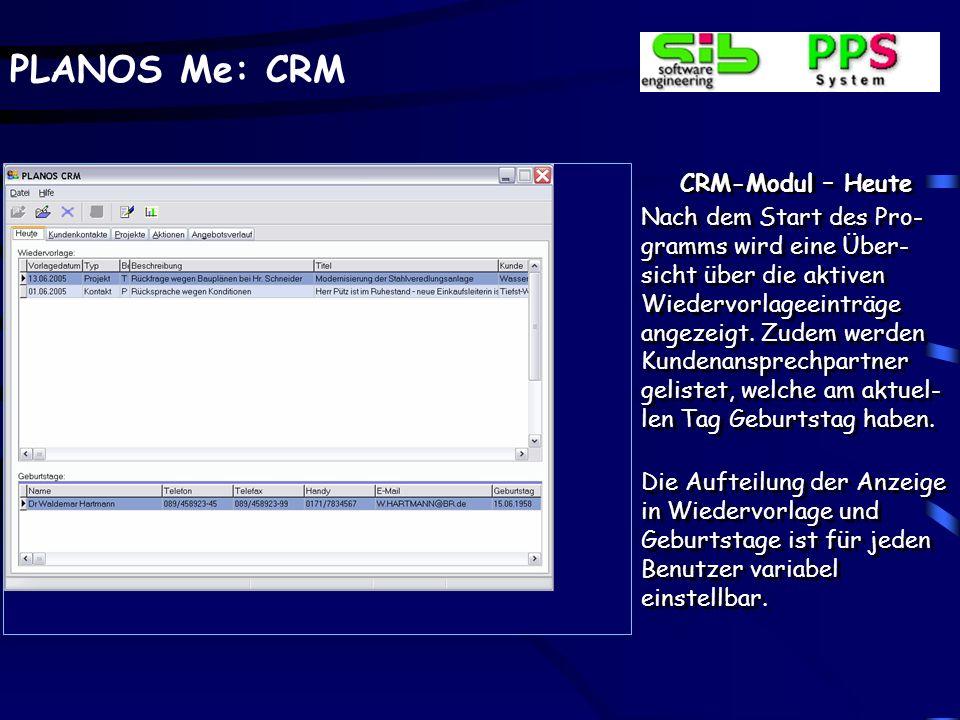 PLANOS Me: CRM CRM-Modul – Heute Nach dem Start des Pro- gramms wird eine Über- sicht über die aktiven Wiedervorlageeinträge angezeigt.