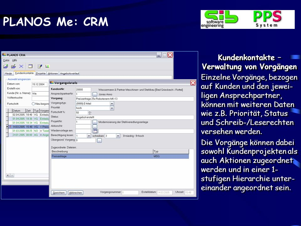 PLANOS Me: CRM Kundenkontakte – Verwaltung von Vorgängen Einzelne Vorgänge, bezogen auf Kunden und den jewei- ligen Ansprechpartner, können mit weiteren Daten wie z.B.